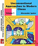 Unconventional Approaches To Modern Chess Volume 1: Rare Ideas For Black-Ipatov, Alexander