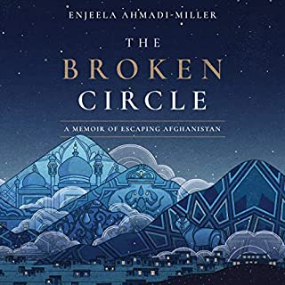 The Broken Circle     A Memoir of Escaping Afghanistan              By:                                                                                                                                 Enjeela Ahmadi-Miller                               Narrated by:                                                                                                                                 Lameece Issaq                      Length: 8 hrs and 12 mins     1 rating     Overall 4.0