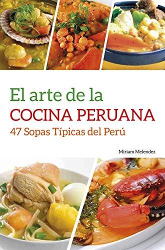 El Arte De la Cocina Peruana: 47 Sopas Típicas Del Perú