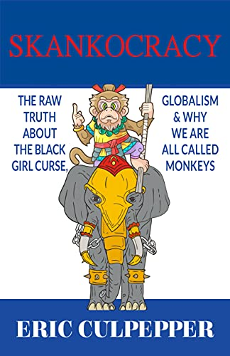 Skankocracy: The Raw Truth About The Black Girl Curse, Globalism & Why We Are All Called Monkeys (English Edition)