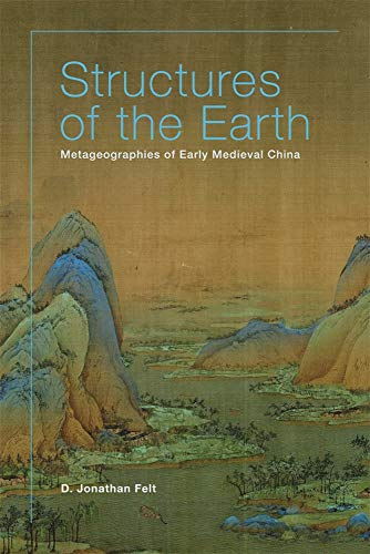 Compare Textbook Prices for Structures of the Earth: Metageographies of Early Medieval China Harvard-Yenching Institute Monograph Series  ISBN 9780674251168 by Felt, D. Jonathan