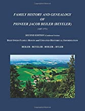 Family History and Genealogy of Pioneer Jacob Beiler (Beyeler) (1687-1771) Second Edition [Condensed Version]