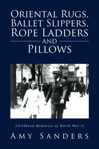 Oriental Rugs, Ballet Slippers, Rope Ladders and Pillows: Childhood Memories of World War II