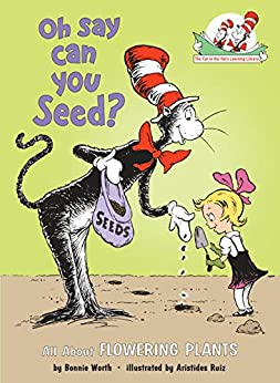 Oh Say Can You Seed?: All About Flowering Plants (Cat in the Hat's Learning Library) by [Bonnie Worth, Aristides Ruiz]