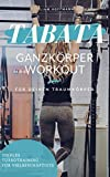 TABATA: Ganzkörper Workout für deinen Traumkörper: Ideales Turbo-Training für Vielbeschäftigte