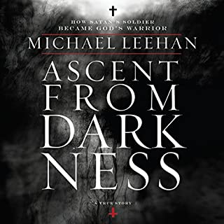 Ascent from Darkness     How Satan's Soldier Became God's Warrior              By:                                                                                                                                 Michael Leehan                               Narrated by:                                                                                                                                 Paul Boehmer                      Length: 8 hrs and 58 mins     39 ratings     Overall 4.6