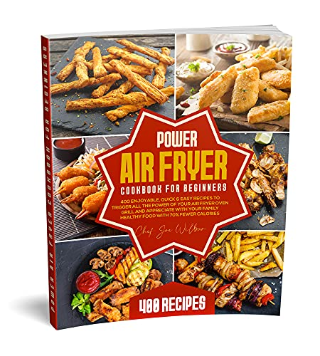Power Air Fryer Cookbook for Beginners: 400 Enjoyable, Quick & Easy Recipes to Trigger All the Power of Your Air Fryer Oven Grill and Appreciate with Your ... with 70% Fewer Calories (English Edition)