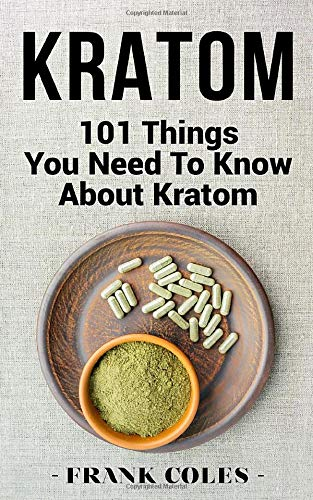 Kratom: 101 Things You Need To Know...