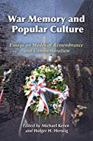 War Memory and Popular Culture: Essays on Modes of Remembrance and Commemoration