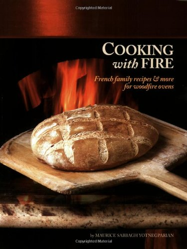 Cooking with Fire: French Family Recipes & More for Woodfire Ovens (Book & DVD)