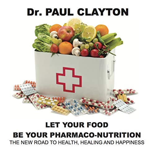 Let Your Food Be Your Pharmaco-Nutrition: The New Road to Health, Healing and Happiness. cover art