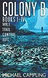 Colony B - Books 1-4: Wall, Trail, Control, Rift