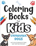 Coloring Books For Kids Chihuahua Dogs With Fun Coloring Patterns And Shape Backgrounds: Fun Creative Color Book and Imagination Inspiring Dog Designs ... for Mindfulness and Keeping Children Busy.