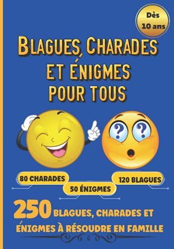 Blagues, Charades et Énigmes pour tous: 120 histoires drôles, 50 Énigmes et 80 charades pour adultes, ados et enfants fortiches à résoudre en famille.