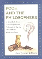 Pooh and the Philosophers: In Which It is Shown That All Western philos Is Merely Preamble Winnie Pooh (Winnie-the-Pooh)