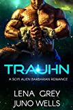 Trauhn: A SciFi Alien Barbarian Romance (Rakui Warriors Book 1)