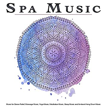 Spa Music: Music for Stress Relief, Massage Music, Yoga Music, Meditation Music, Sleep Music and Ambient Hang Drum Music