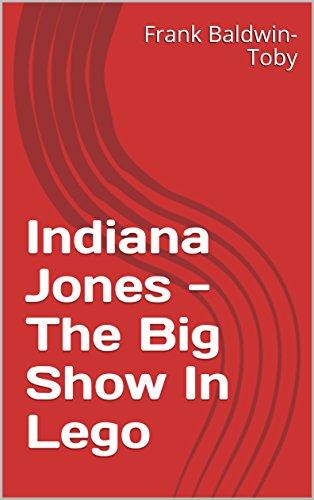 Indiana Jones - The Big Show In Lego (English Edition)