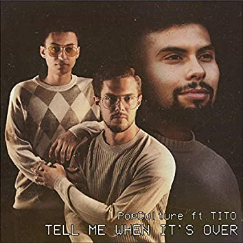 Tell Me When It's Over (feat. Tito)