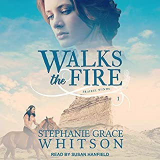 Walks the Fire     Prairie Winds, Book 1              By:                                                                                                                                 Stephanie Grace Whitson                               Narrated by:                                                                                                                                 Susan Hanfield                      Length: 11 hrs and 26 mins     9 ratings     Overall 4.9