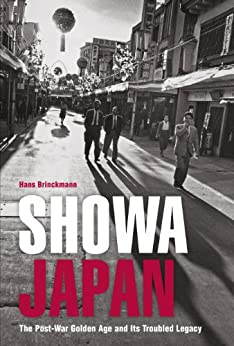 [Hans Brinckmann, Ysband Rogge]のShowa Japan: The Post-War Golden Age and Its Troubled Legacy (English Edition)