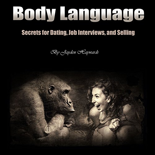 Body Language: Secrets for Dating, Job Interviews, and Selling audiobook cover art