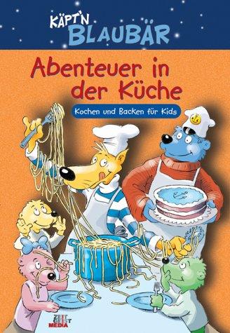 Käpt\'n Blaubär. Abenteuer in der Küche. Kochen und Backen für Kids