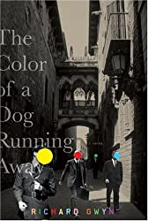 Books Set in Barcelona: The Color Of A Dog Running Away by Richard Gwyn. barcelona books, barcelona novels, barcelona literature, barcelona fiction, barcelona authors, best books set in barcelona, spain books, popular books set in barcelona, books about barcelona, barcelona reading challenge, barcelona reading list, barcelona travel, barcelona history, barcelona travel books, barcelona packing, barcelona books to read, books to read before going to barcelona, novels set in barcelona, books to read about barcelona