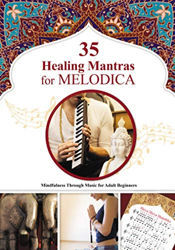 35 Healing Mantras for Melodica: Mindfulness Through Music for Adult Beginners