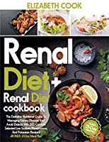 Renal Diet: The Definitive Nutritional Guide To Managing Kidney Disease And Avoid Dialysis With 200 Carefully Selected Low Sodium, Phosphorous, And Potassium Recipes - +BONUS 21-Day Meal Plan-