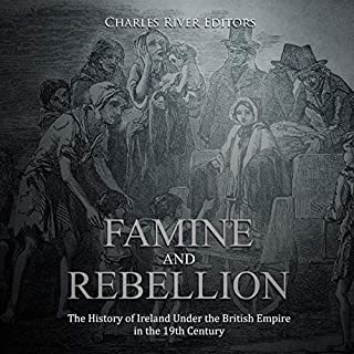 Famine and Rebellion: The History of Ireland Under the British Empire in the 19th Century cover art