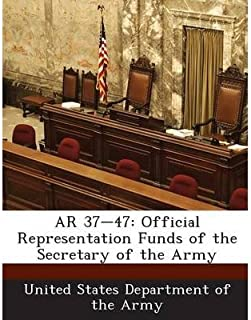 AR 37-47: Official Representation Funds of the Secretary of the Army (Paperback) - Common