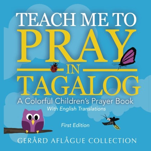 Teach Me to Pray in Tagalog: A Colorful Children's Prayer Book w/English Translations