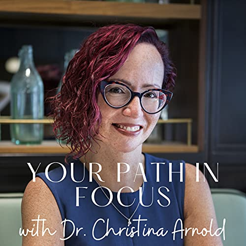 Your Path in Focus, LLC Podcast By Dr. Christina Arnold cover art