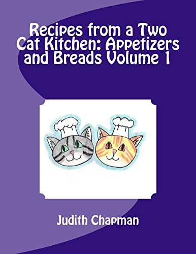 Recipes from a Two Cat Kitchen: Appetizers and Breads (English Edition)