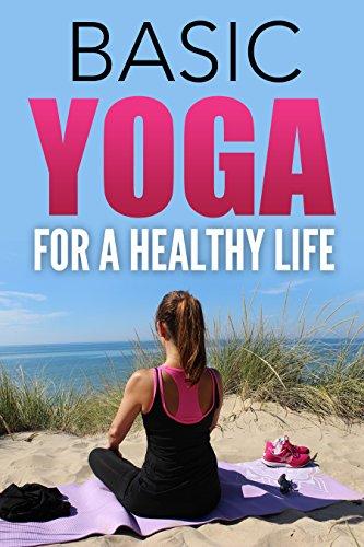 Yoga For Beginners Basic Yoga For A Healthy Life The Origins Of Yoga Yoga Poses Yoga Foods Yoga Styles Meditation Through Yoga Health Benefits Of Yoga Kindle Edition By True Health