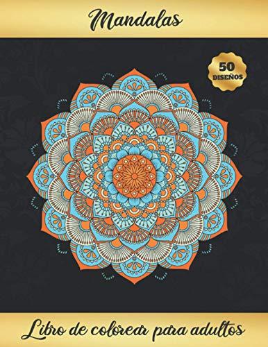 MANDALAS. LIBRO DE COLOREAR PARA ADULTOS: Consigue un Mayor Estado de Relajación y Disminuye tu Estrés | Cuaderno para Pintar Mandalas | Regalo Creativo y Original | 50 Diseños.