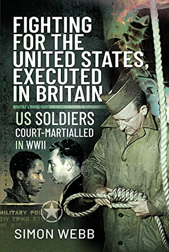 Image of Fighting for the United States, Executed in Britain: US Soldiers Court-Martialled in WWII