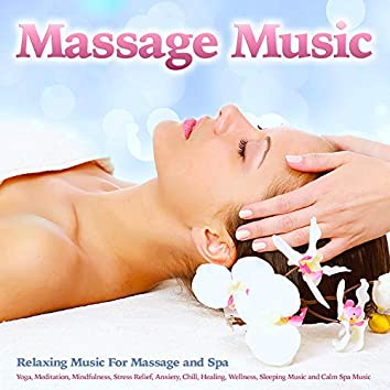 Massage Music: Relaxing Music For Massage, Spa, Yoga, Meditation, Mindfulness, Stress Relief, Anxiety, Chill, Healing, Wellness, Sleeping Music and Calm Spa Music
