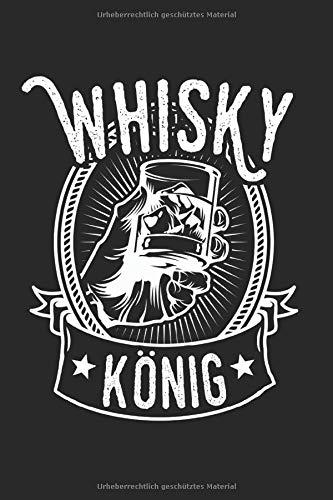 Whisky König: Whisky König & Single Malt Notizbuch 6'x9' Schnaps Geschenk für Trinken & Saufen