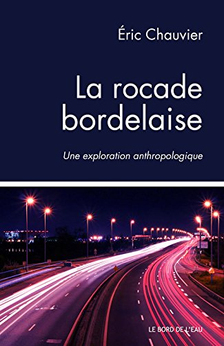 La rocade bordelaise : Une exploration anthropologique