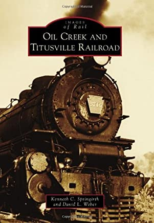 Oil Creek and Titusville Railroad (Images of Rail) by Kenneth C. Springirth (2011-08-08)