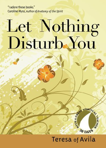Let Nothing Disturb You (30 Days With a Great Spiritual Teacher)