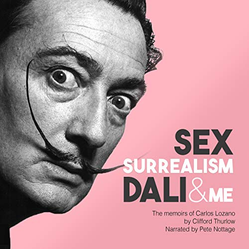 Sex, Surrealism, Dali and Me audiobook cover art