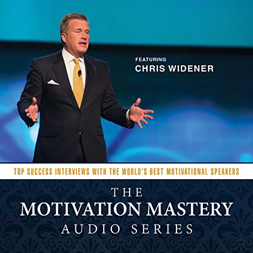 The Motivation Mastery Audio Series: Top Success Interviews with the World's Best Motivational Speakers audiobook cover art