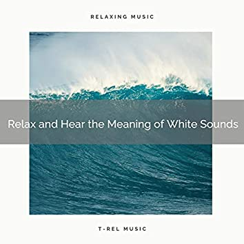 Relax and Hear the Meaning of White Sounds