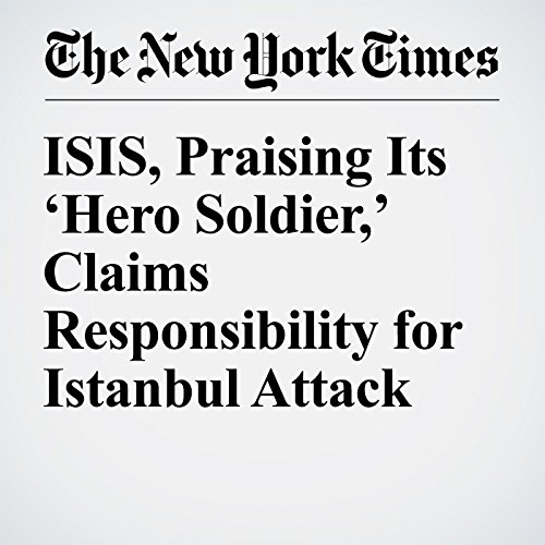 ISIS, Praising Its 'Hero Soldier,' Claims Responsibility for Istanbul Attack copertina