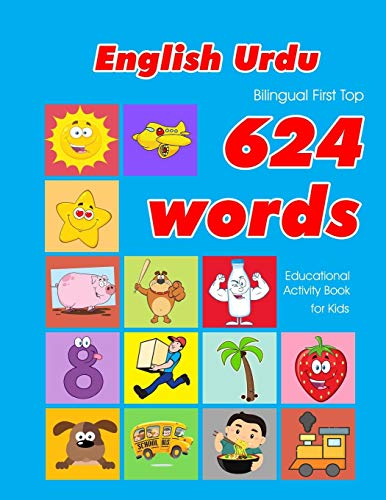 English - Urdu Bilingual First Top 624 Words Educational Activity Book for Kids: Easy vocabulary learning flashcards best for infants babies toddlers ... (624 Basic First Words for Children)