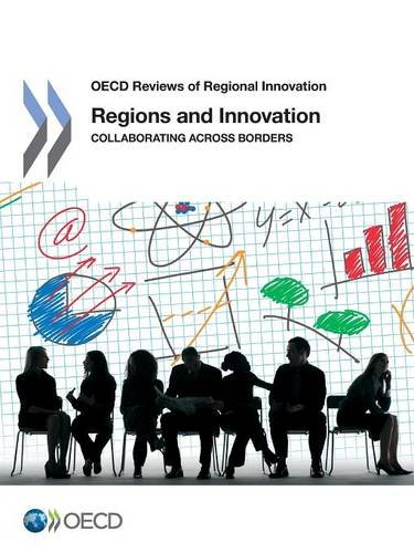 OECD Reviews of Regional Innovation Regions and Innovation: Collaborating across Borders