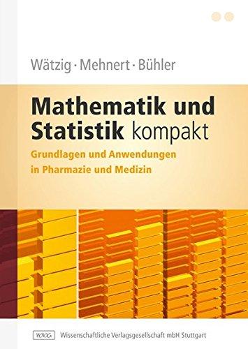 Mathematik und Statistik kompakt: Grundlagen und Anwendungen in Pharmazie und Medizin